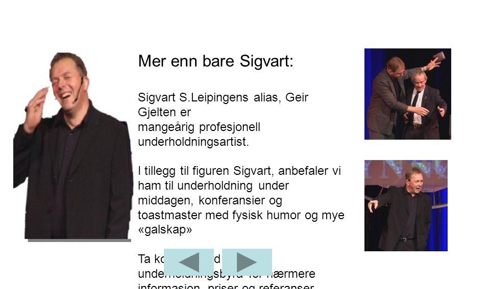 Mer enn bare Sigvart: Sigvart S.Leipingens alias, Geir Gjelten er mangeårig profesjonell underholdningsartist.