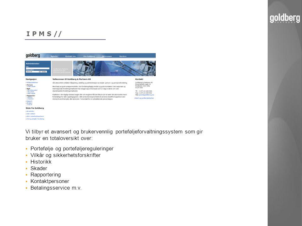 I P M S // Vi tilbyr et avansert og brukervennlig porteføljeforvaltningssystem som gir bruker en totaloversikt over:  Portefølje og porteføljereguler