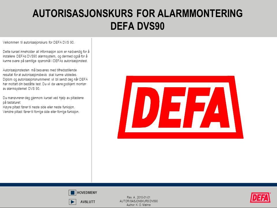 Rev. A, 2010-01-01 AUTORISASJONSKURS DVS90 Author: K. O. Malme AUTORISASJONSKURS FOR ALARMMONTERING DEFA DVS90 Velkommen til autorisasjonskurs for DEF