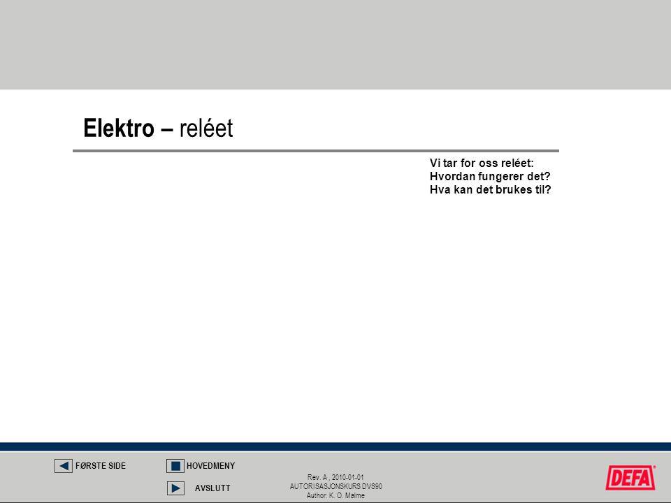 Rev. A, 2010-01-01 AUTORISASJONSKURS DVS90 Author: K. O. Malme Elektro – reléet FØRSTE SIDEHOVEDMENY AVSLUTT Vi tar for oss reléet: Hvordan fungerer d