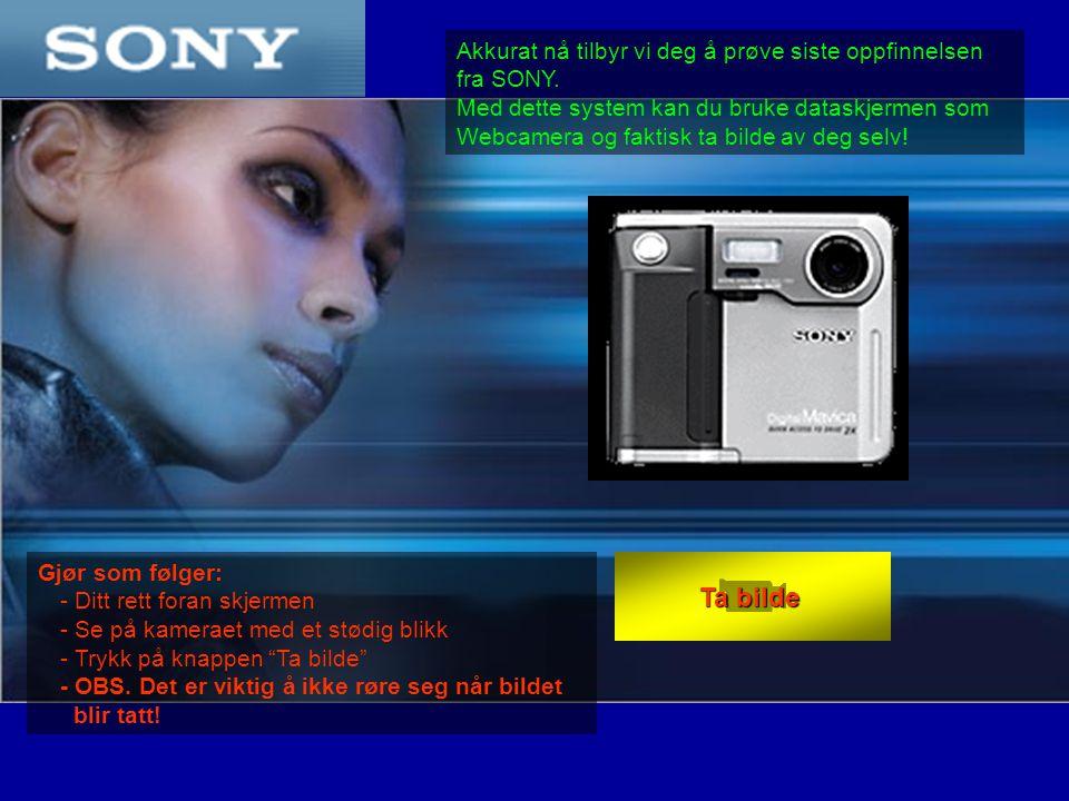 Gjør som følger: - Ditt rett foran skjermen - Se på kameraet med et stødig blikk - Trykk på knappen Ta bilde - OBS.