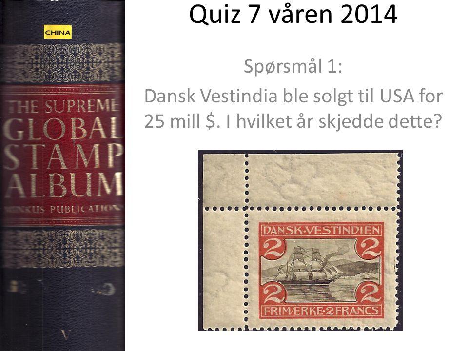 Quiz 7 våren 2014 Spørsmål 1: Dansk Vestindia ble solgt til USA for 25 mill $. I hvilket år skjedde dette?