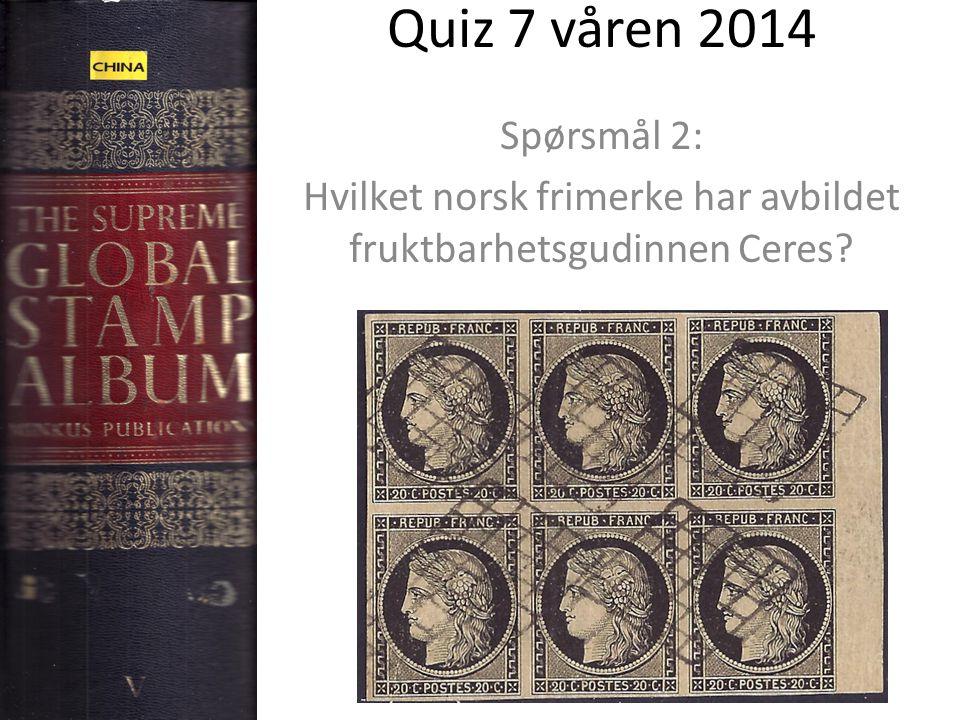 Quiz 7 våren 2014 Spørsmål 2: Hvilket norsk frimerke har avbildet fruktbarhetsgudinnen Ceres?