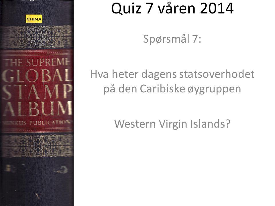 Quiz 7 våren 2014 Spørsmål 7: Hva heter dagens statsoverhodet på den Caribiske øygruppen Western Virgin Islands?
