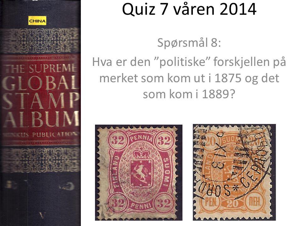 """Quiz 7 våren 2014 Spørsmål 8: Hva er den """"politiske"""" forskjellen på merket som kom ut i 1875 og det som kom i 1889?"""