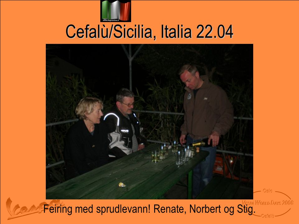 Cefalù/Sicilia, Italia 22.04 Feiring med sprudlevann! Renate, Norbert og Stig.