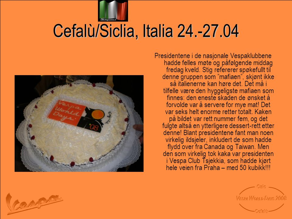 Cefalù/Siclia, Italia 24.-27.04 Presidentene i de nasjonale Vespaklubbene hadde felles møte og påfølgende middag fredag kveld.