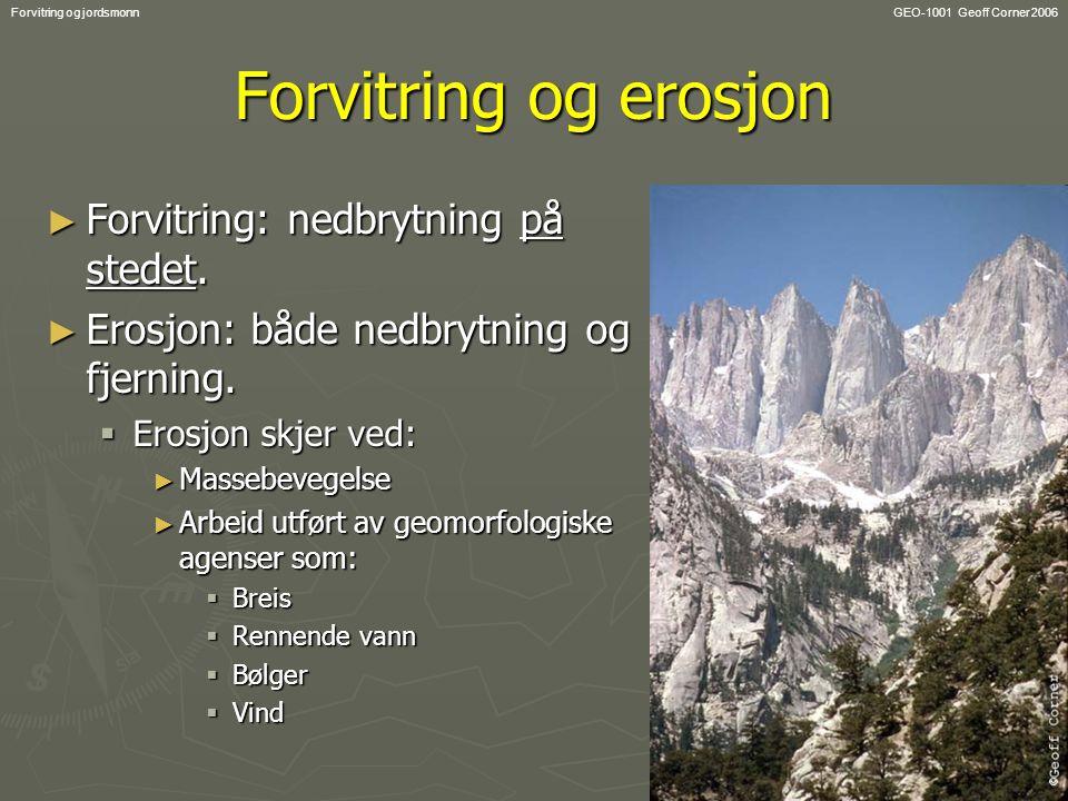 GEO-1001 Geoff Corner 2006Forvitring og jordsmonnForvitring ► Definisjon: nedbrytning av mineraler og bergarter på stedet (in situ).
