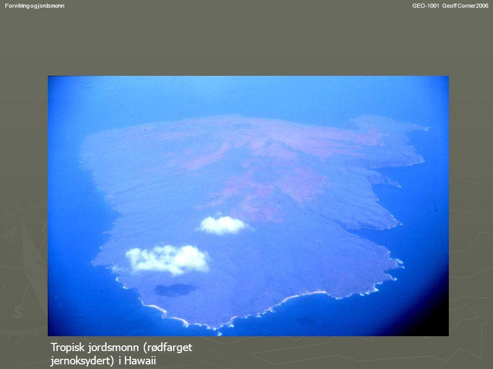 GEO-1001 Geoff Corner 2006Forvitring og jordsmonn Tropisk jordsmonn (rødfarget jernoksydert) i Hawaii