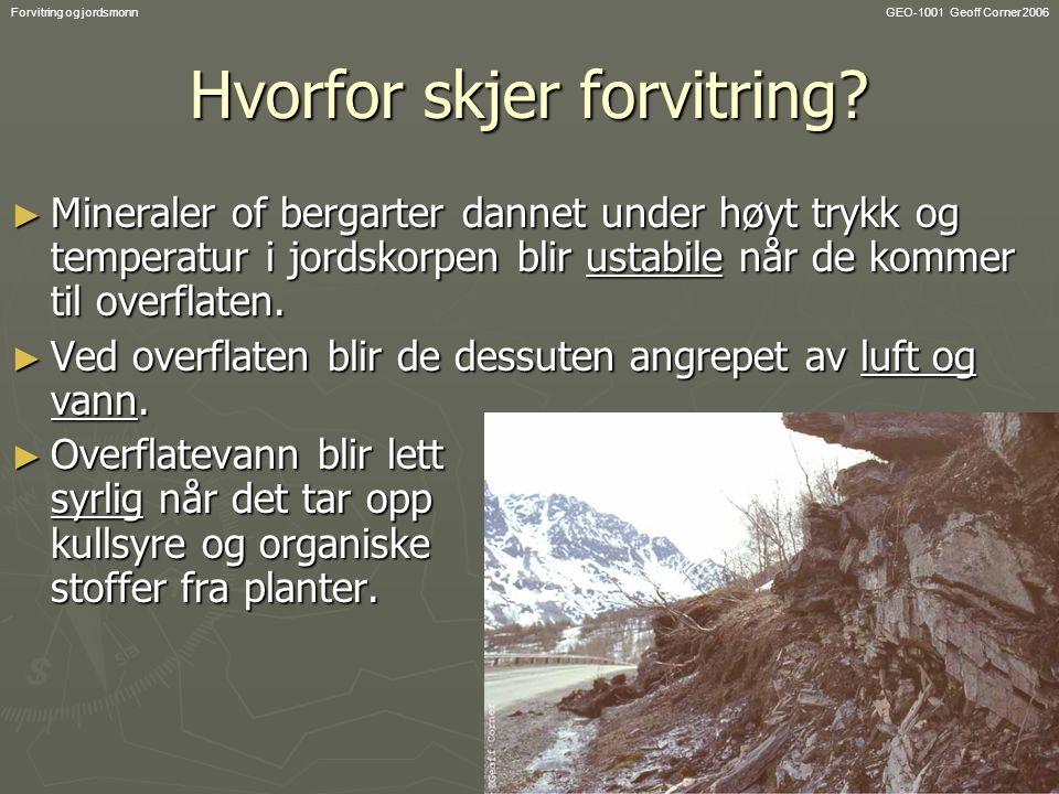 GEO-1001 Geoff Corner 2006Forvitring og jordsmonn Hvorfor skjer forvitring.