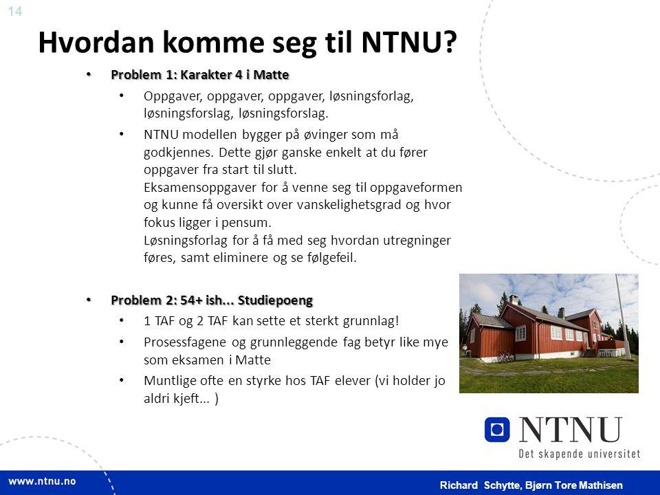 14 Hvordan komme seg til NTNU? • Problem 1: Karakter 4 i Matte • Oppgaver, oppgaver, oppgaver, løsningsforlag, løsningsforslag, løsningsforslag. • NTN