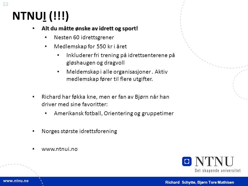 22 NTNUI (!!!) • Alt du måtte ønske av idrett og sport! • Nesten 60 idrettsgrener • Medlemskap for 550 kr i året • Inkluderer fri trening på idrettsen