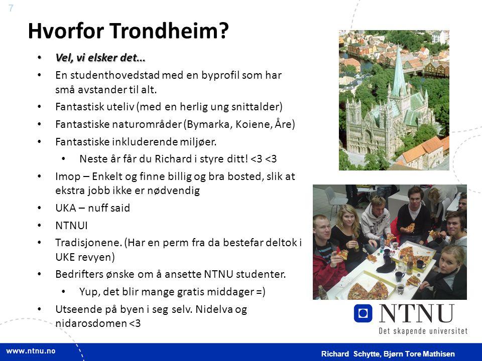 7 Hvorfor Trondheim? • Vel, vi elsker det... • En studenthovedstad med en byprofil som har små avstander til alt. • Fantastisk uteliv (med en herlig u