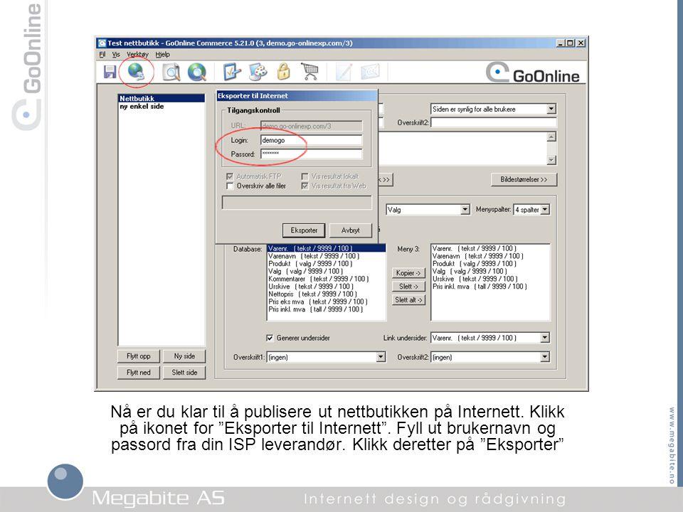 """Nå er du klar til å publisere ut nettbutikken på Internett. Klikk på ikonet for """"Eksporter til Internett"""". Fyll ut brukernavn og passord fra din ISP l"""