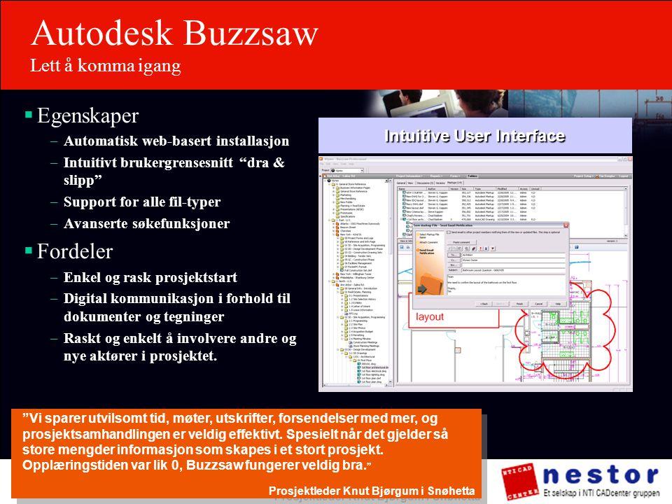 """Autodesk Buzzsaw Lett å komma igang  Egenskaper –Automatisk web-basert installasjon –Intuitivt brukergrensesnitt """"dra & slipp"""" –Support for alle fil-"""