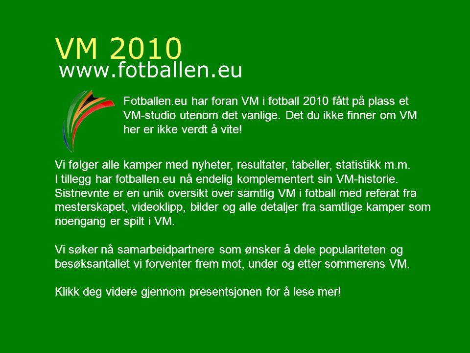VM 2010 www.fotballen.eu Fotballen.eu har foran VM i fotball 2010 fått på plass et VM-studio utenom det vanlige.