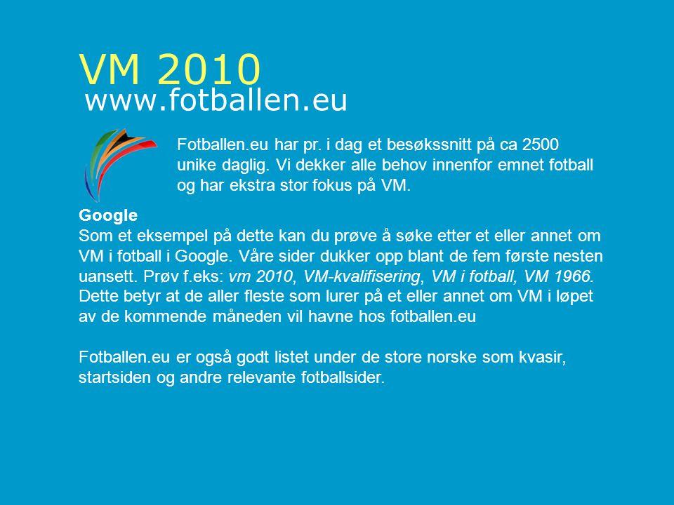 VM 2010 www.fotballen.eu Fotballen.eu har pr.i dag et besøkssnitt på ca 2500 unike daglig.