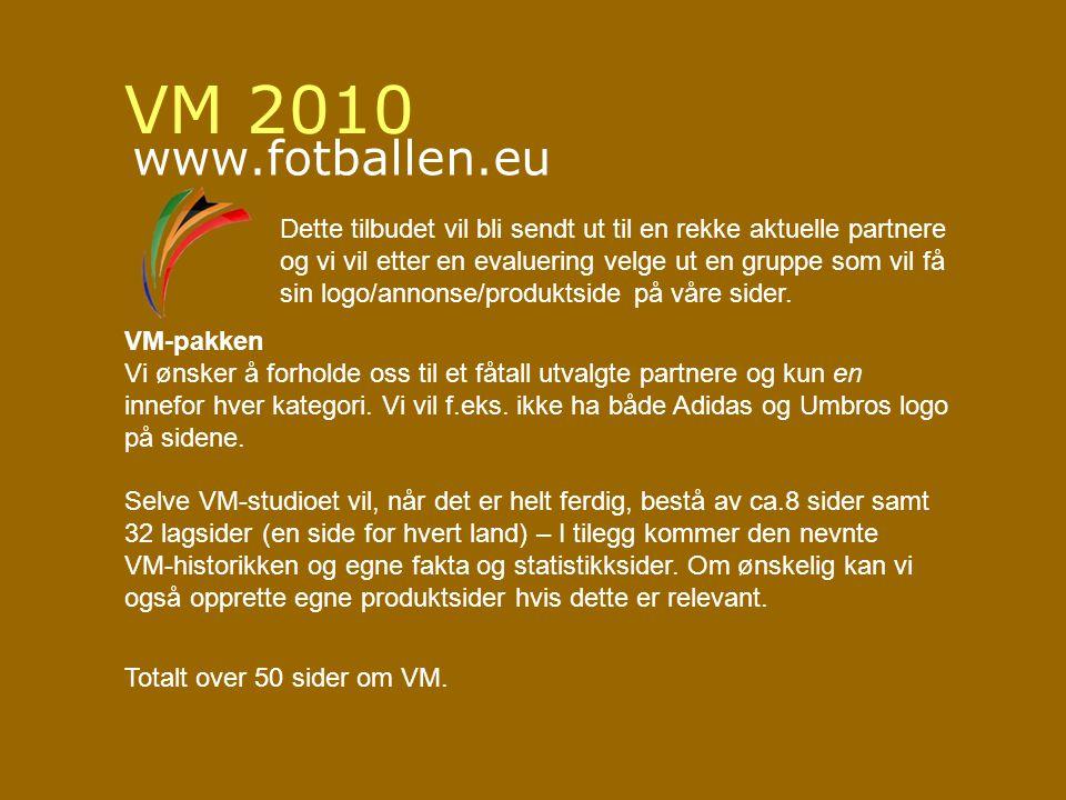 VM 2010 www.fotballen.eu Dette tilbudet vil bli sendt ut til en rekke aktuelle partnere og vi vil etter en evaluering velge ut en gruppe som vil få sin logo/annonse/produktside på våre sider.