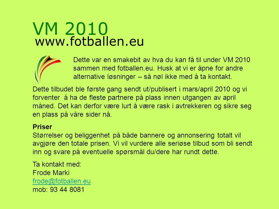 VM 2010 www.fotballen.eu Dette var en smakebit av hva du kan få til under VM 2010 sammen med fotballen.eu.