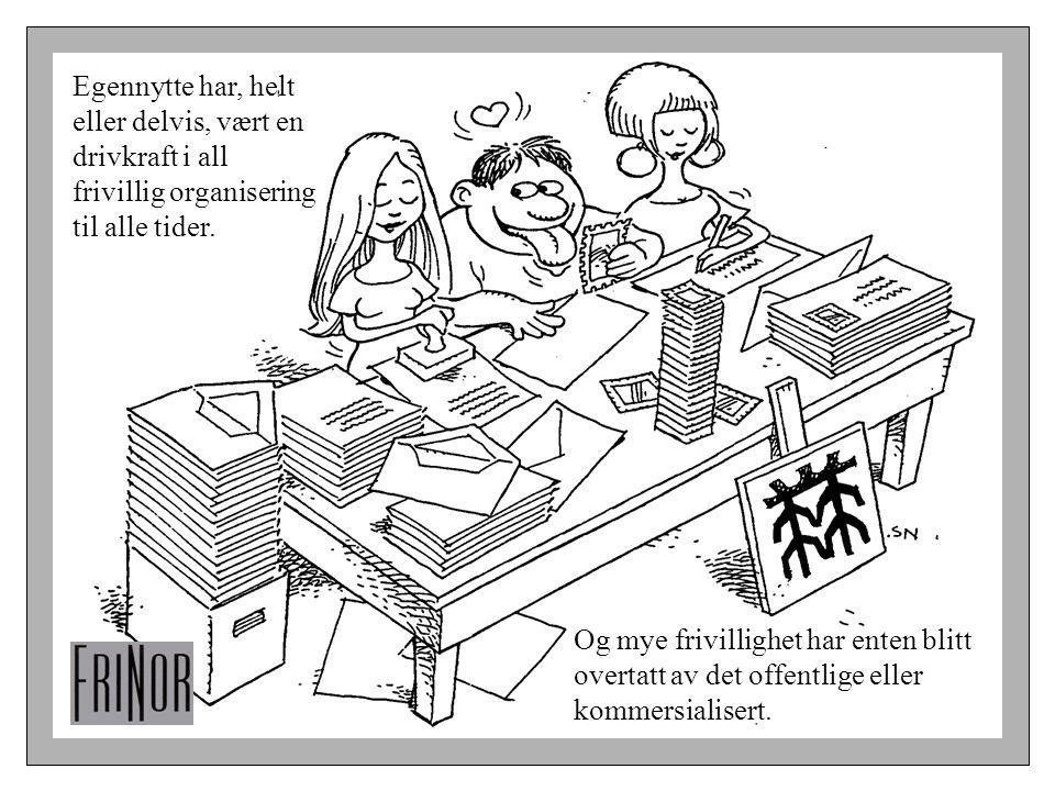 Egennytte har, helt eller delvis, vært en drivkraft i all frivillig organisering til alle tider. Og mye frivillighet har enten blitt overtatt av det o