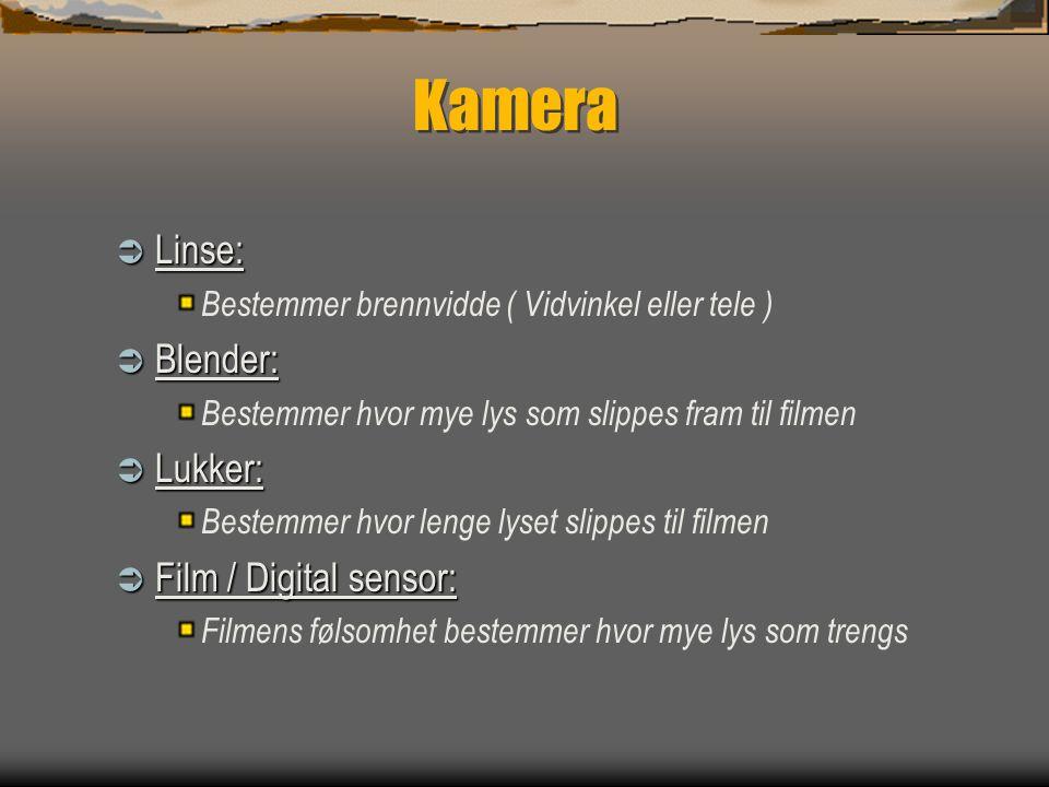Kamera  Linse: Bestemmer brennvidde ( Vidvinkel eller tele )  Blender: Bestemmer hvor mye lys som slippes fram til filmen  Lukker: Bestemmer hvor lenge lyset slippes til filmen  Film / Digital sensor: Filmens følsomhet bestemmer hvor mye lys som trengs