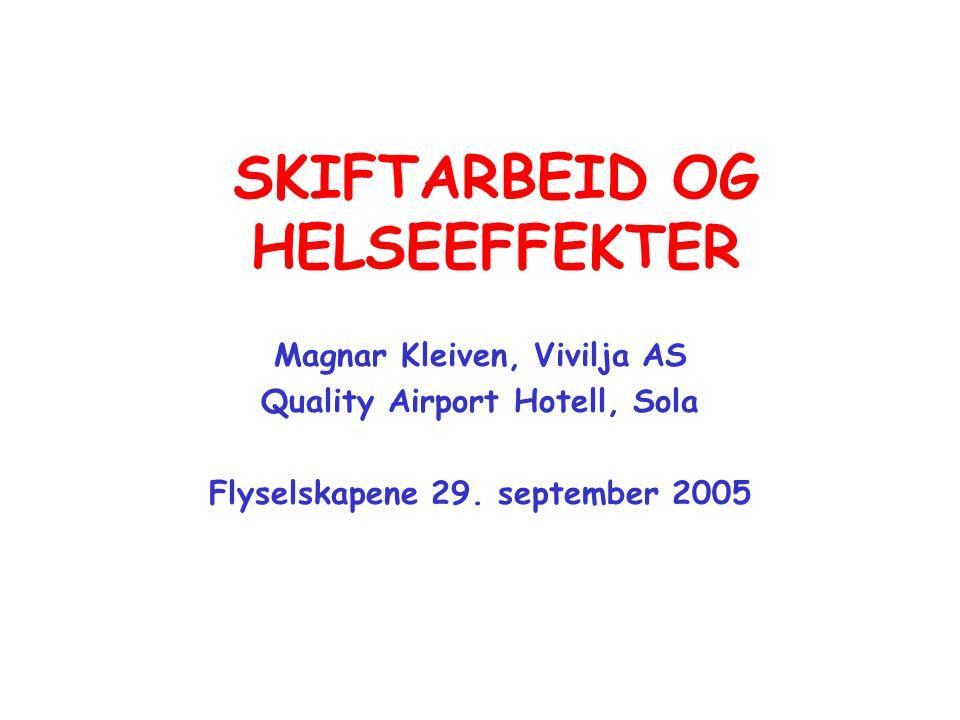 SKIFTARBEID OG HELSEEFFEKTER Magnar Kleiven, Vivilja AS Quality Airport Hotell, Sola Flyselskapene 29.