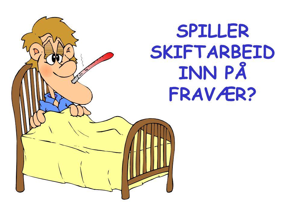 SPILLER SKIFTARBEID INN PÅ FRAVÆR?