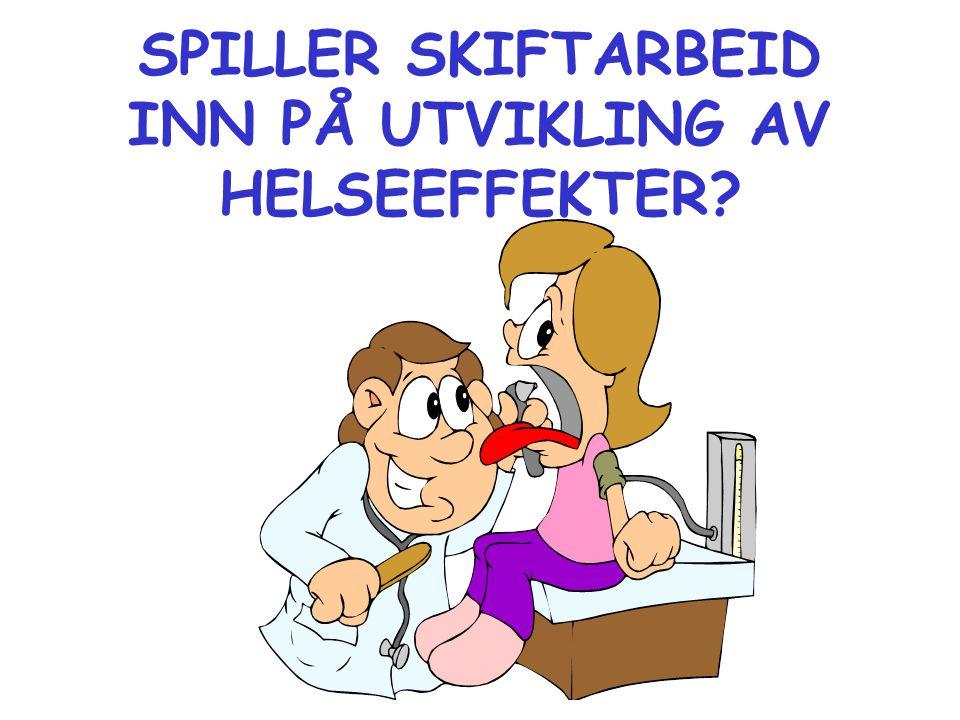 SPILLER SKIFTARBEID INN PÅ UTVIKLING AV HELSEEFFEKTER?