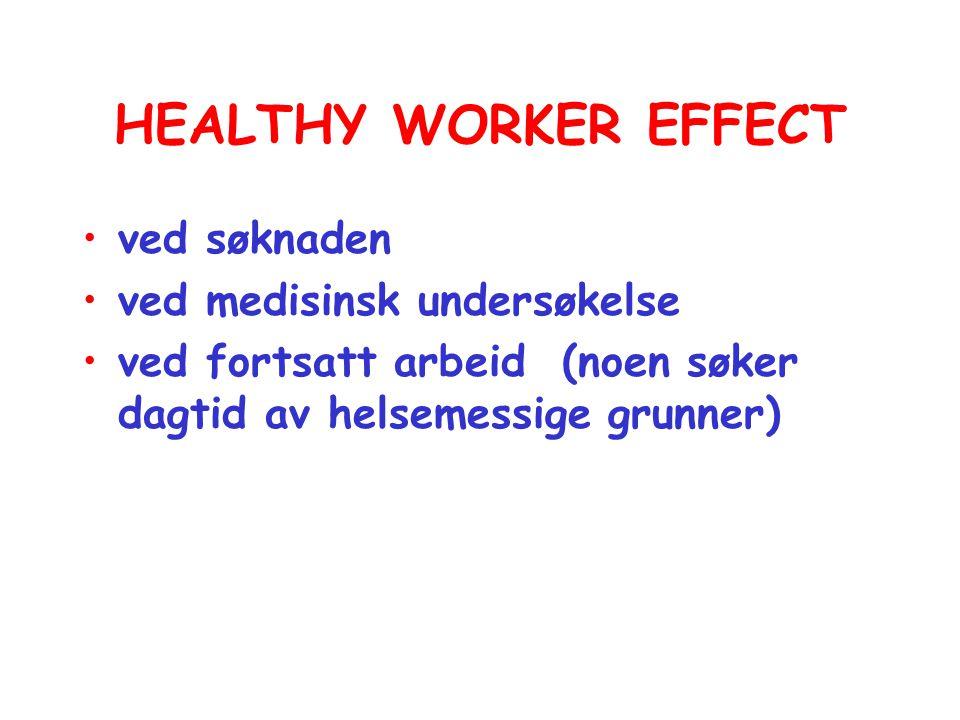 HEALTHY WORKER EFFECT •ved søknaden •ved medisinsk undersøkelse •ved fortsatt arbeid (noen søker dagtid av helsemessige grunner)