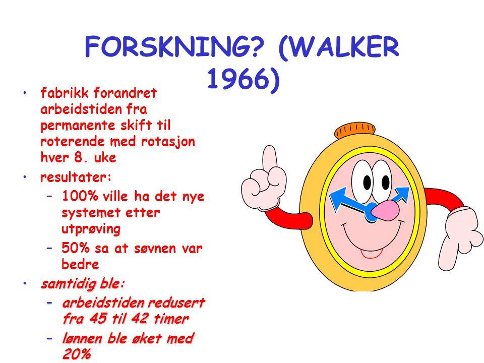 FORSKNING? (WALKER 1966) •fabrikk forandret arbeidstiden fra permanente skift til roterende med rotasjon hver 8. uke •resultater: –100% ville ha det n