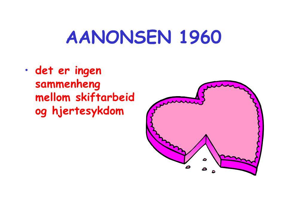 AANONSEN 1960 •det er ingen sammenheng mellom skiftarbeid og hjertesykdom