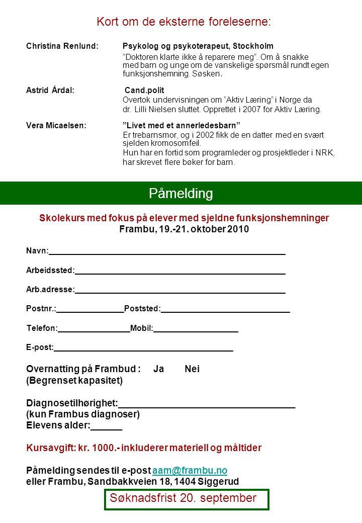 Påmelding Kort om de eksterne foreleserne: Christina Renlund: Psykolog og psykoterapeut, Stockholm Doktoren klarte ikke å reparere meg .