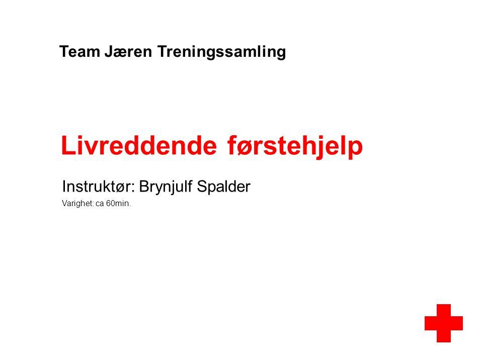 Livreddende førstehjelp Instruktør: Brynjulf Spalder Varighet: ca 60min. Team Jæren Treningssamling