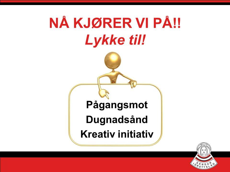 NÅ KJØRER VI PÅ!! Lykke til! Pågangsmot Dugnadsånd Kreativ initiativ