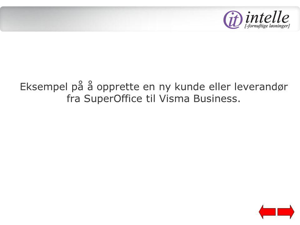 Eksempel på å opprette en ny kunde eller leverandør fra SuperOffice til Visma Business.