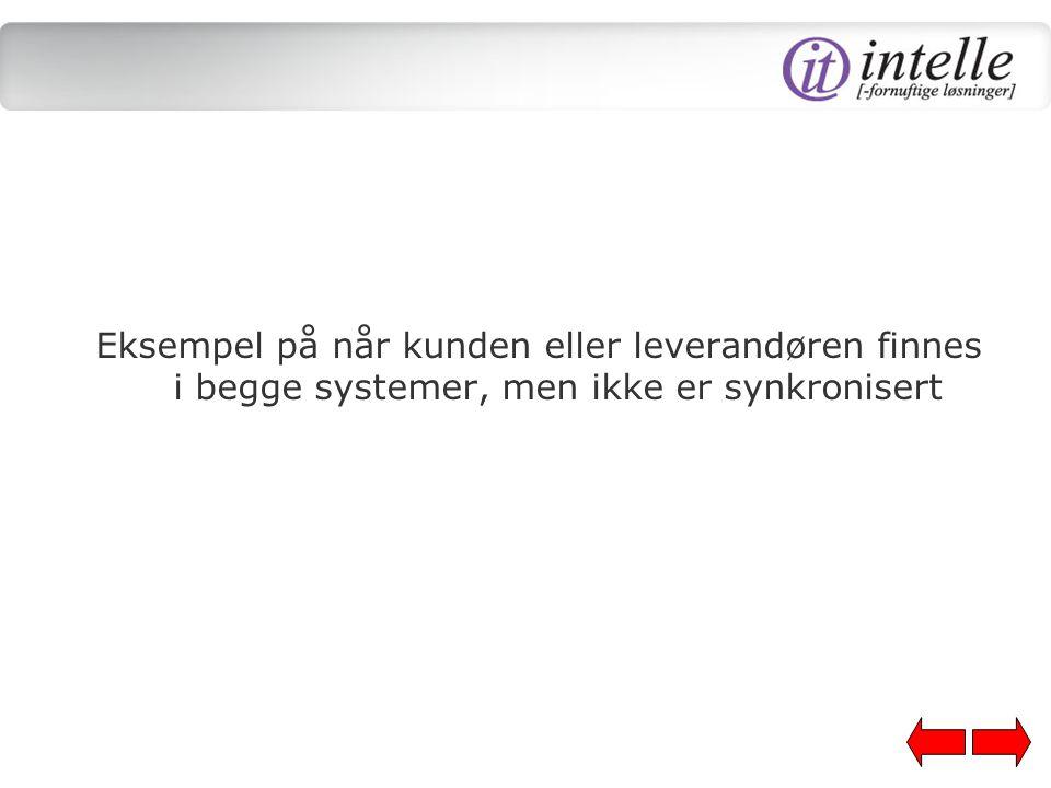 Eksempel på når kunden eller leverandøren finnes i begge systemer, men ikke er synkronisert