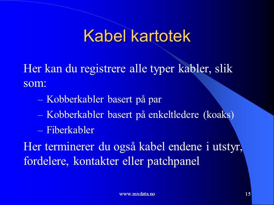 www.mxdata.no15 Kabel kartotek Her kan du registrere alle typer kabler, slik som: – Kobberkabler basert på par – Kobberkabler basert på enkeltledere (