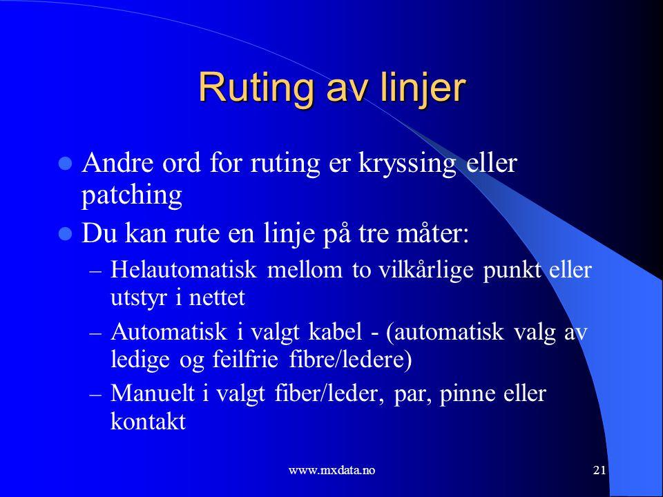 www.mxdata.no21 Ruting av linjer  Andre ord for ruting er kryssing eller patching  Du kan rute en linje på tre måter: – Helautomatisk mellom to vilk