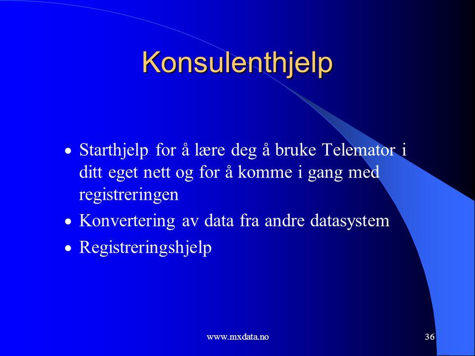 www.mxdata.no36 Konsulenthjelp  Starthjelp for å lære deg å bruke Telemator i ditt eget nett og for å komme i gang med registreringen  Konvertering