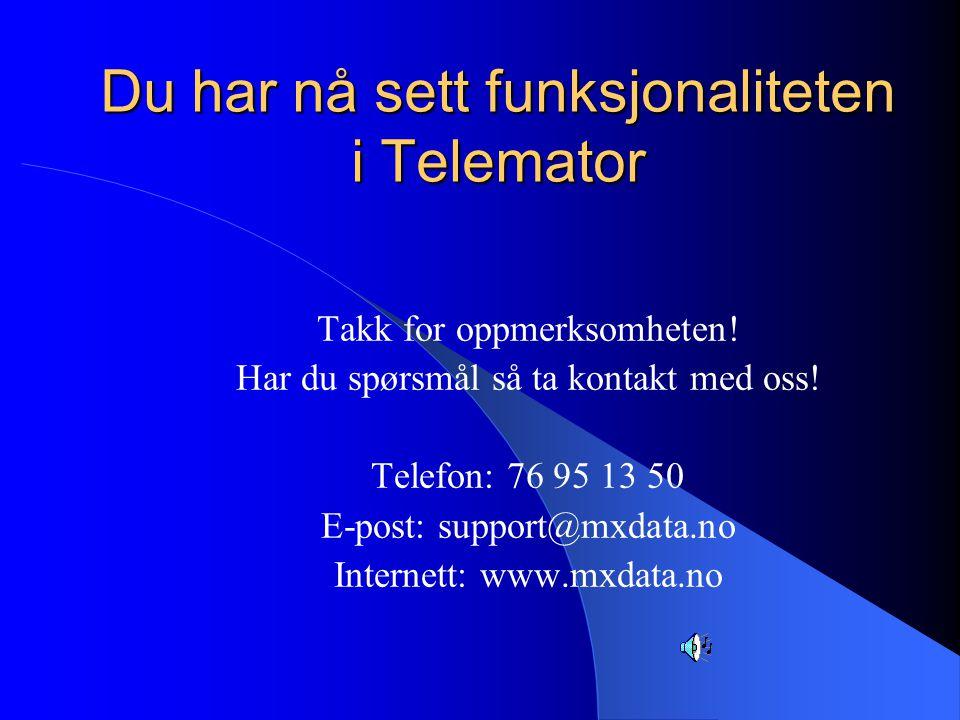 Du har nå sett funksjonaliteten i Telemator Takk for oppmerksomheten! Har du spørsmål så ta kontakt med oss! Telefon: 76 95 13 50 E-post: support@mxda