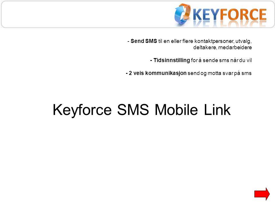 Keyforce SMS Mobile Link - Send SMS til en eller flere kontaktpersoner, utvalg, deltakere, medarbeidere - Tidsinnstilling for å sende sms når du vil -