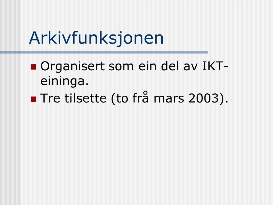 Arkivfunksjonen  Organisert som ein del av IKT- eininga.  Tre tilsette (to frå mars 2003).