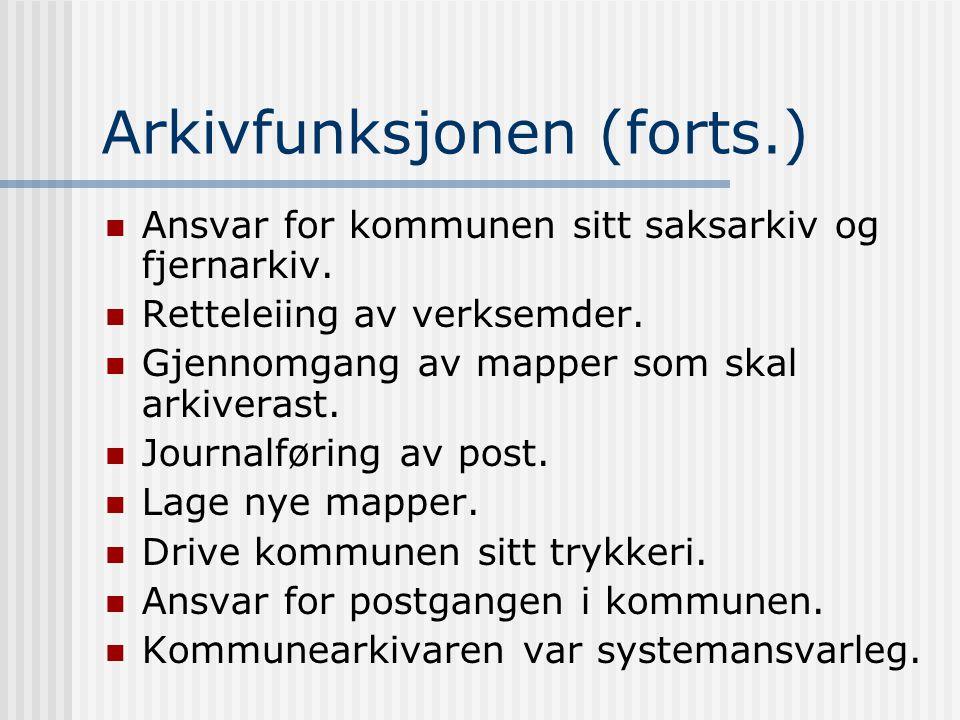Arkivfunksjonen (forts.)  Ansvar for kommunen sitt saksarkiv og fjernarkiv.  Retteleiing av verksemder.  Gjennomgang av mapper som skal arkiverast.