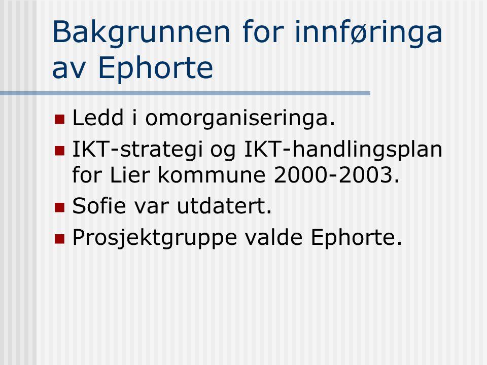 Bakgrunnen for innføringa av Ephorte  Ledd i omorganiseringa.  IKT-strategi og IKT-handlingsplan for Lier kommune 2000-2003.  Sofie var utdatert. 