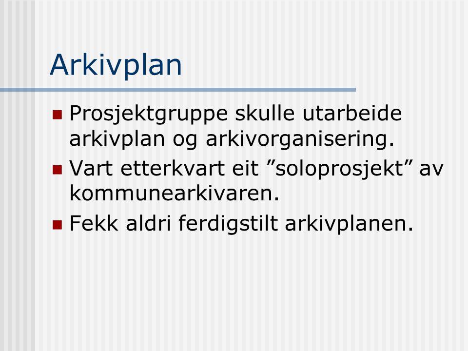 """Arkivplan  Prosjektgruppe skulle utarbeide arkivplan og arkivorganisering.  Vart etterkvart eit """"soloprosjekt"""" av kommunearkivaren.  Fekk aldri fer"""