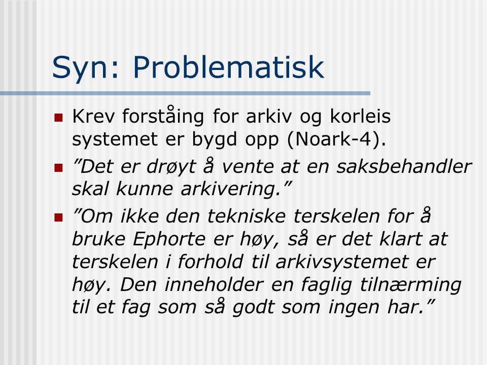 """Syn: Problematisk  Krev forståing for arkiv og korleis systemet er bygd opp (Noark-4).  """"Det er drøyt å vente at en saksbehandler skal kunne arkiver"""