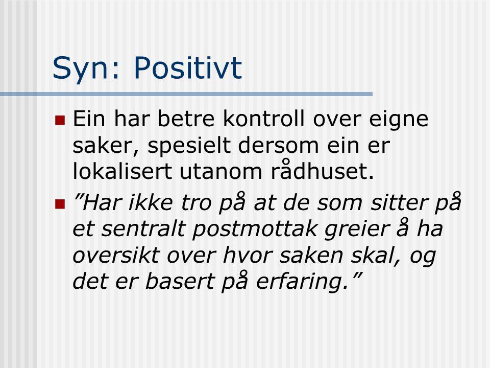 """Syn: Positivt  Ein har betre kontroll over eigne saker, spesielt dersom ein er lokalisert utanom rådhuset.  """"Har ikke tro på at de som sitter på et"""