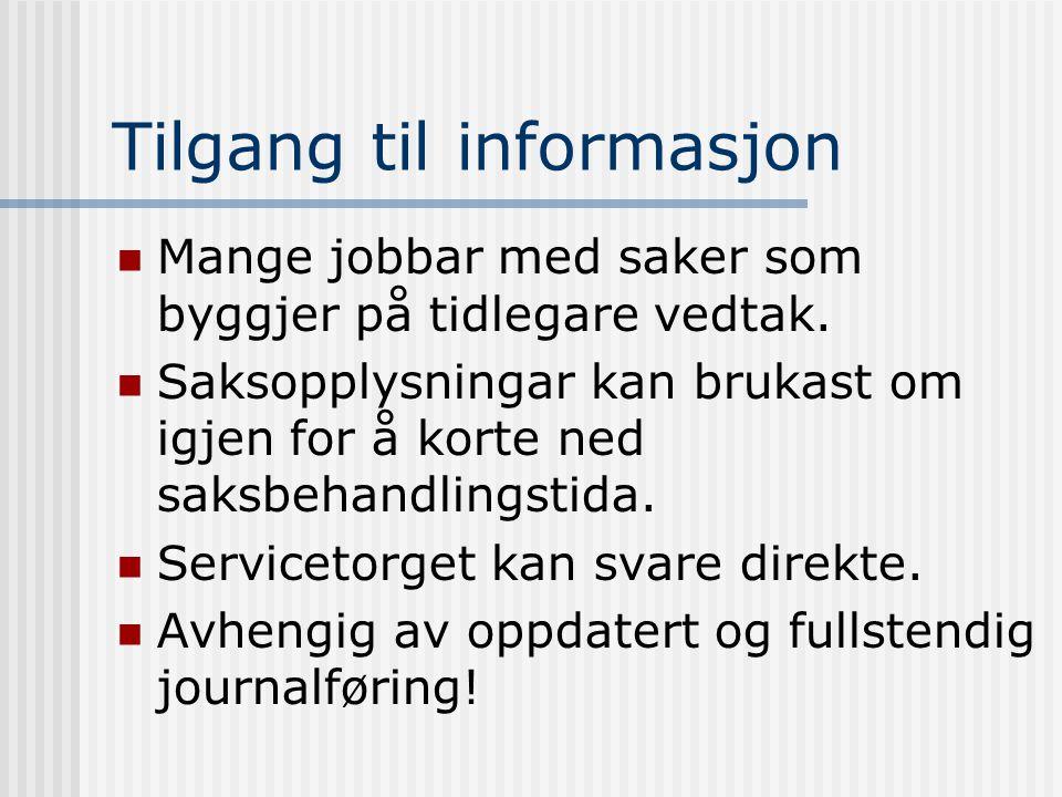 Tilgang til informasjon  Mange jobbar med saker som byggjer på tidlegare vedtak.  Saksopplysningar kan brukast om igjen for å korte ned saksbehandli