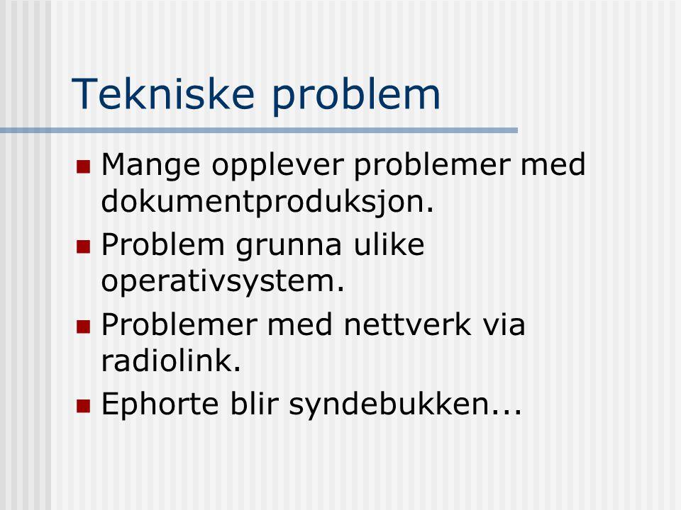 Tekniske problem  Mange opplever problemer med dokumentproduksjon.  Problem grunna ulike operativsystem.  Problemer med nettverk via radiolink.  E