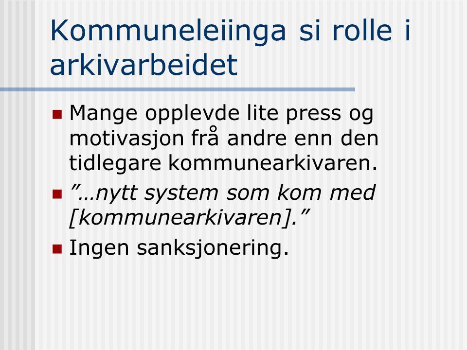 """Kommuneleiinga si rolle i arkivarbeidet  Mange opplevde lite press og motivasjon frå andre enn den tidlegare kommunearkivaren.  """"…nytt system som ko"""